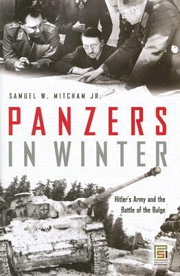 Panzers in Winter: Hitlers Army and the Battle of the Bulge Samuel W. Mitcham Jr.