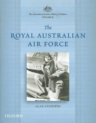 The Australian Centenary History Of Defence  by  Alan Stephens