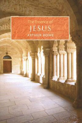 The Essence of Jesus Arthur Rowe