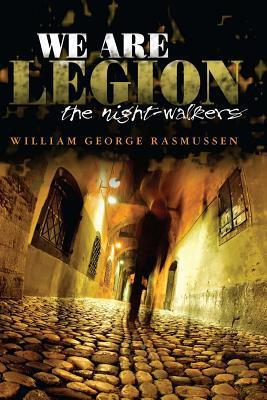 We Are Legion: The Night-Walkers William George Rasmussen