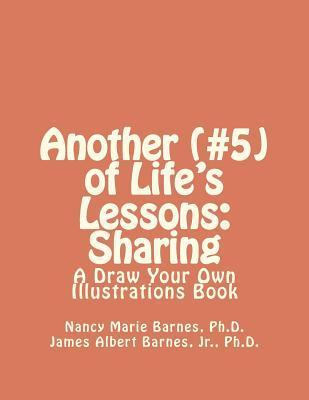 Another (#5) of Lifes Lessons: Sharing: A Draw Your Own Illustrations Book Nancy Marie Barnes