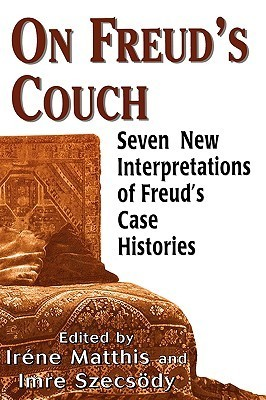 On Freuds Couch: Seven New Interpretations of Freuds Case Histories Irene Matthis