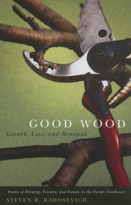 Good Wood: Growth, Loss, and Renewal Steven R. Radosevich