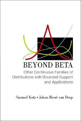 Beyond Beta: Other Continuous Families of Distributions with Bounded Support and Applications Samuel Kotz