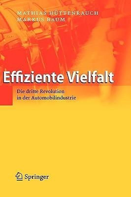 Effiziente Vielfalt: Die Dritte Revolution In Der Automobilindustrie  by  Mathias Hüttenrauch
