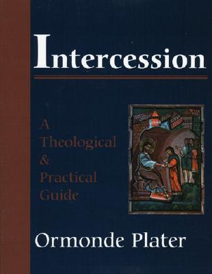 Intercession: A Theological and Practical Guide  by  Ormonde Plater