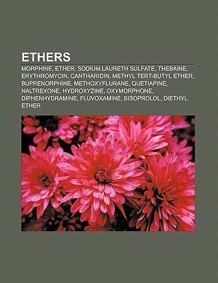 Ethers: Morphine, Ether, Sodium Laureth Sulfate, Thebaine, Erythromycin, Cantharidin, Methyl Tert-Butyl Ether, Buprenorphine,  by  Source Wikipedia