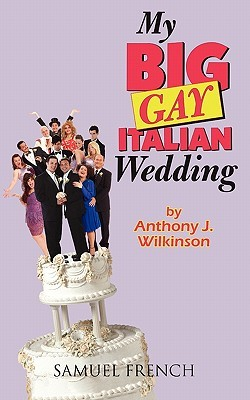 My Big Gay Italian Wedding Anthony J. Wilkinson