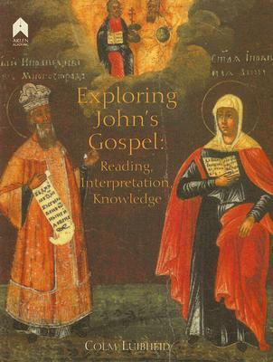 Exploring Johns Gospel: Reading, Interpretation, Knowledge Colm Luibheid