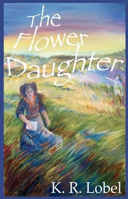 The Flower Daughter K R Lobel