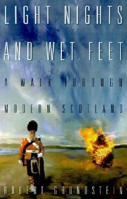 Light Nights and Wet Feet: A Walk Through Modern Scotland Robert H. Grundstein