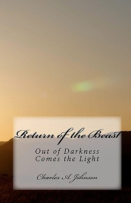 Return of the Beast: Out of Darkness Comes the Light Charles A. Johnson