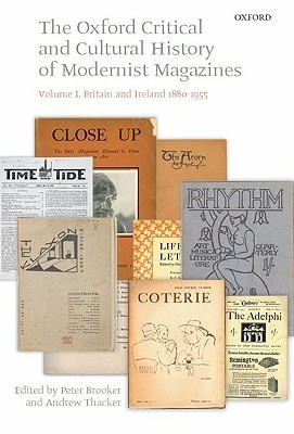 The Oxford Critical and Cultural History of Modernist Magazines, Volume I: Britain and Ireland 1880-1955 Peter Brooker