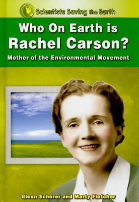 Who on Earth Is Rachel Carson?: Mother of the Environmental Movement  by  Marty Fletcher