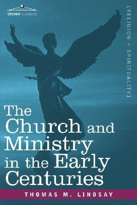 The Church and Ministry in the Early Centuries Thomas M. Lindsay
