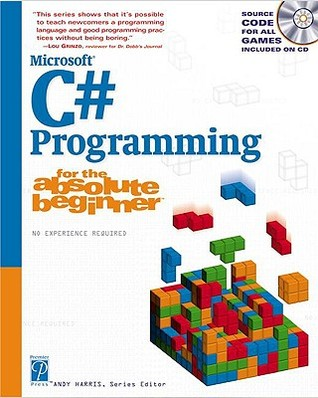 C# Programming for the Absolute Beginner  by  Andy Harris