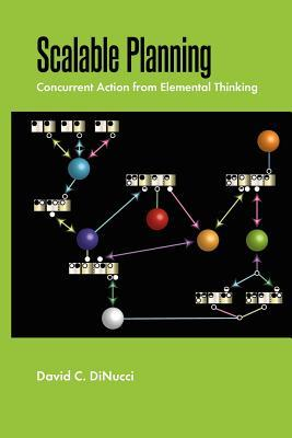 Scalable Planning: Concurrent Action from Elemental Thinking  by  David C. Dinucci