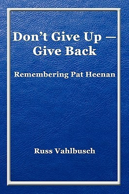 Dont Give Up-Give Back: Remembering Pat Heenan  by  Russ Vahlbusch