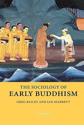 The Sociology of Early Buddhism  by  Greg Bailey
