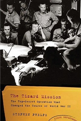 The Tizard Mission: The Top-Secret Operation That Changed the Course of World War II Stephen Phelps
