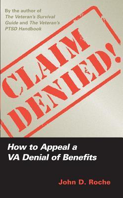 Claim Denied!: How to Appeal a VA Denial of Benefits  by  John D. Roche