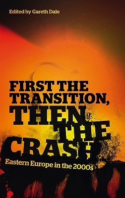First the Transition, then the Crash: Eastern Europe in the 2000s  by  Gareth Dale