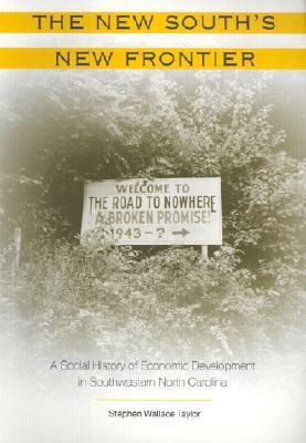 The New Souths New Frontier: A Social History of Economic Development in Southwestern North Carolin  by  Stephen Wallace Taylor