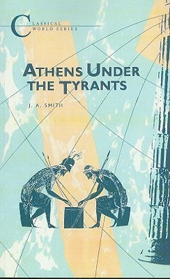 Athens Under the Tyrants  by  J.A. Smith