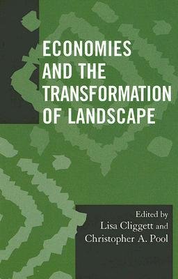 Economies and the Transformation of Landscape (Dociety for Economic Anthropology (Sea) Monographs) Lisa Cliggett