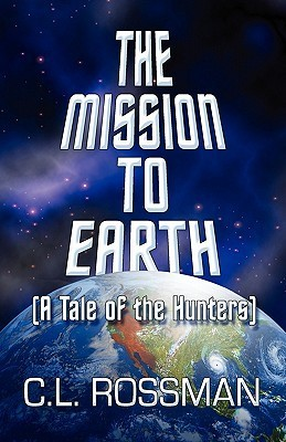 The Mission to Earth:  by  C.L. Rossman