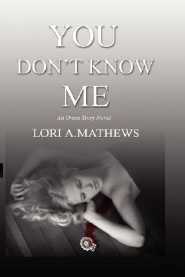 You Dont Know Me Lori A. Mathews