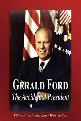 Gerald Ford - The Accidental President  by  Biographiq