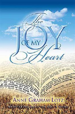 The Joy of My Heart: Meditating Daily on Gods Word  by  Anne Graham Lotz