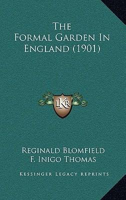 The Formal Garden in England (1901)  by  Reginald Theodore Blomfield