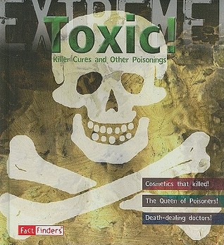 Toxic!: Killer Cures and Other Poisonings  by  Susie Hodge