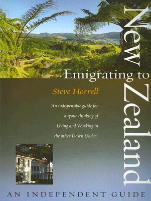 Emigrating to New Zealand: An Independent Guide (How to): An Independent Guide Steve Horrell