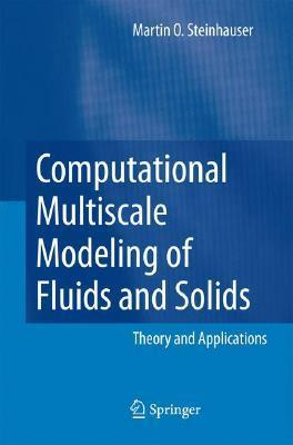 Computational Multiscale Modeling of Fluids and Solids: Theory and Applications  by  Martin Oliver Steinhauser