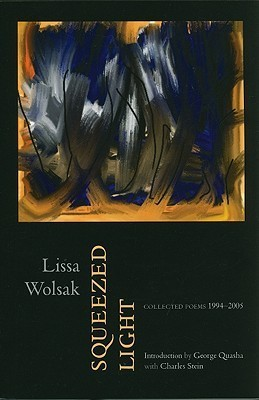 Squeezed Light: Collected Poems 1994-2005  by  Lissa Wolsak