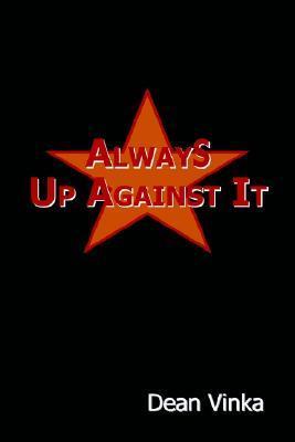 Always Up Against It  by  Dean Vinka