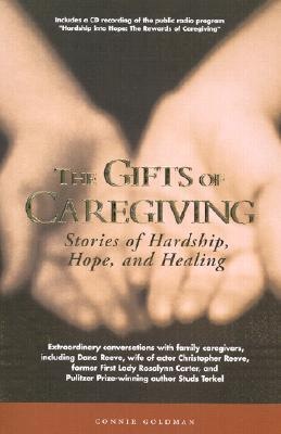 The Gifts of Caregiving: Stories of Hardship, Hope, and Healing [With CD]  by  Connie Goldman