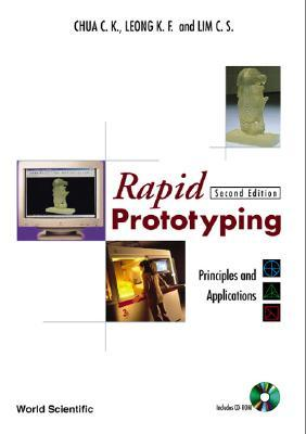 Rapid Prototyping: Principles And Applications (2nd Edition)  by  Chua Chee Kai