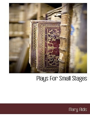 Plays for Small Stages  by  Mary Aldis