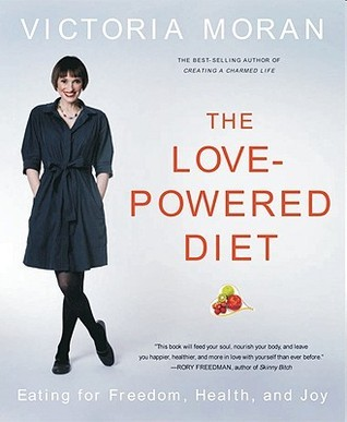 The Love-Powered Diet: Eating for Freedom, Health, and Joy  by  Victoria Moran