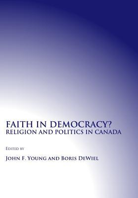 Faith In Democracy? Religion And Politics In Canada  by  John Young