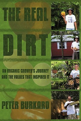 The Real Dirt: An Organic Growers Journey and the Values That Inspired It  by  Peter Burkard