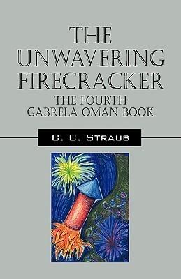The Unwavering Firecracker: The Fourth Gabrela Oman Book  by  C.C. Straub