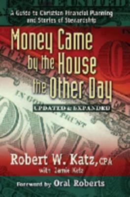 Money Came the House the Other Day: A Guide to Christian Financial Planning and Stories of Stewardship by Robert W. Katz