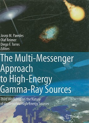 The Multi-Messenger Approach to High-Energy Gamma-Ray Sources: Third Workshop on the Nature of Unidentified High-Energy Sources Josep M. Paredes