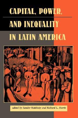 Capital, Power, And Inequality In Latin America  by  Sandor Halebsky