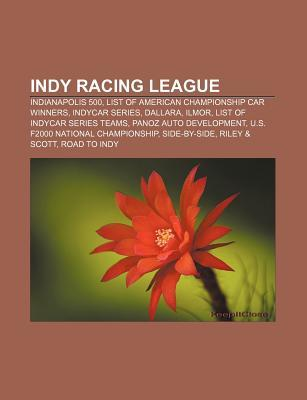 Indy Racing League: Indianapolis 500, List of American Championship Car Winners, Indycar Series, Ilmor, Dallara, List of Indycar Series Teams  by  Books LLC